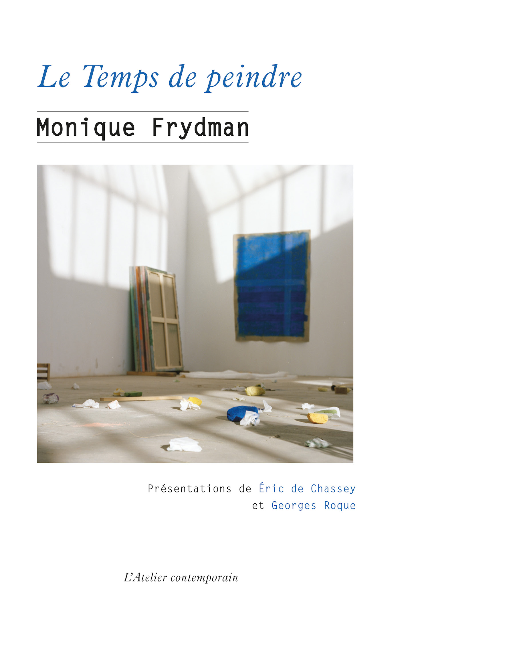 Chassis Atelier D Artiste le temps de peindre. monique frydman. isbn: 979-10-92444-90-2